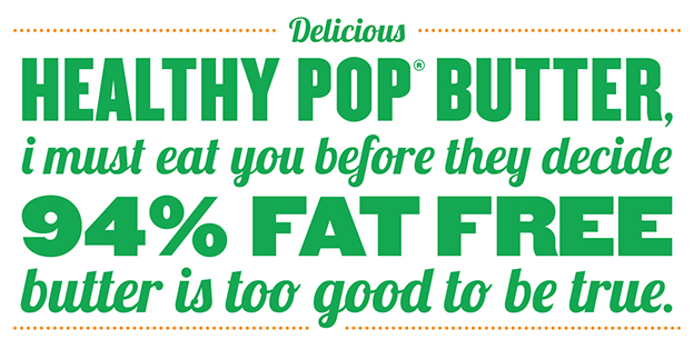 Delicious Healthy Pop Butter, I must eat you before they decide 94% fat free butter is too good to be true.