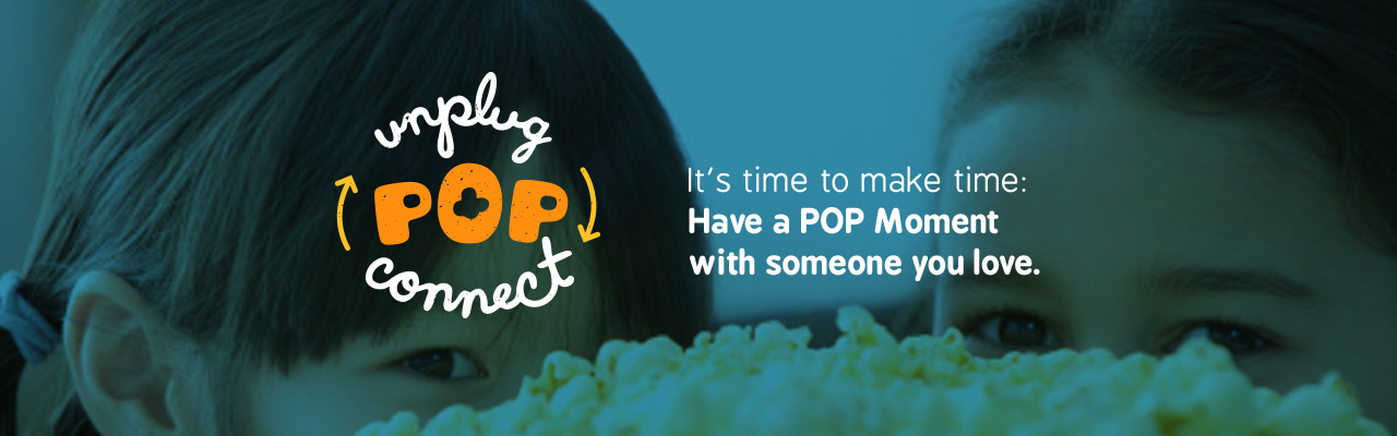 It's time to make time: Have a POP Moment with someone you love.